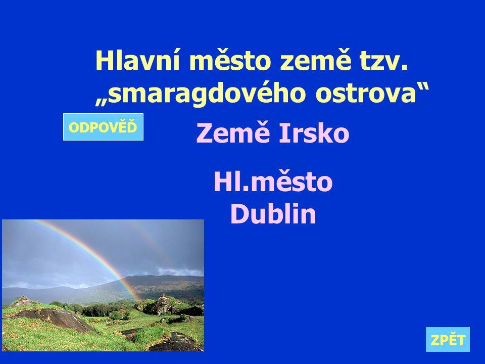"""Hlavní město země tzv. """"smaragdového ostrova Země Irsko Hl.město Dublin ZPĚT ODPOVĚĎ"""