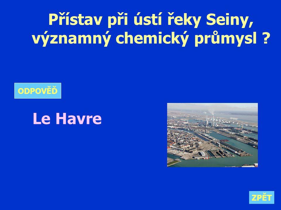 Přístav při ústí řeky Seiny, významný chemický průmysl Le Havre ZPĚT ODPOVĚĎ