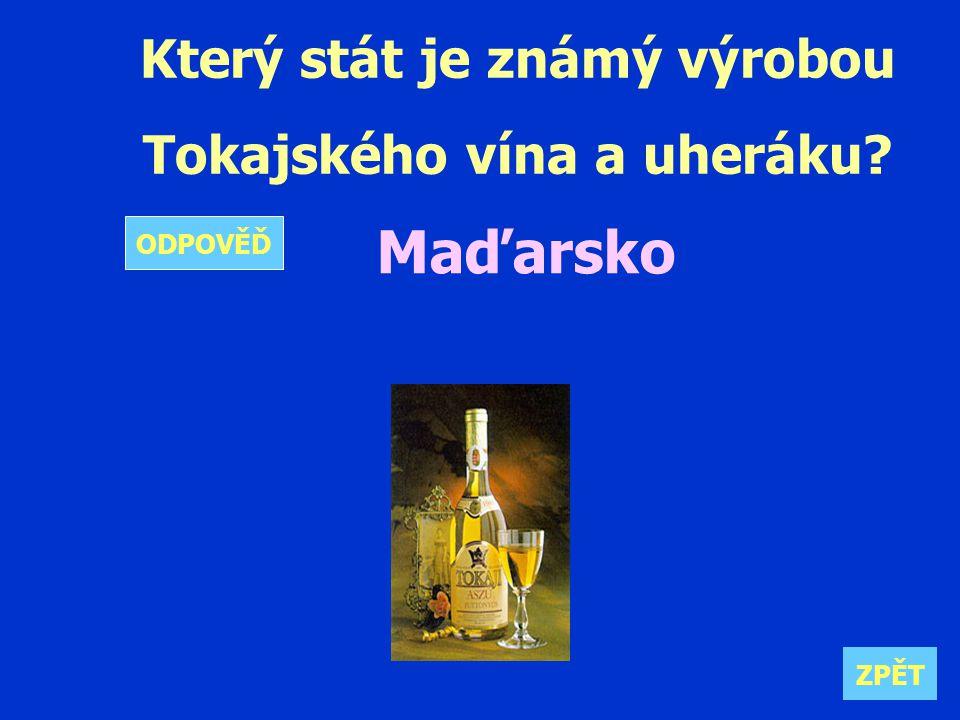 Který stát je známý výrobou Tokajského vína a uheráku Maďarsko ZPĚT ODPOVĚĎ