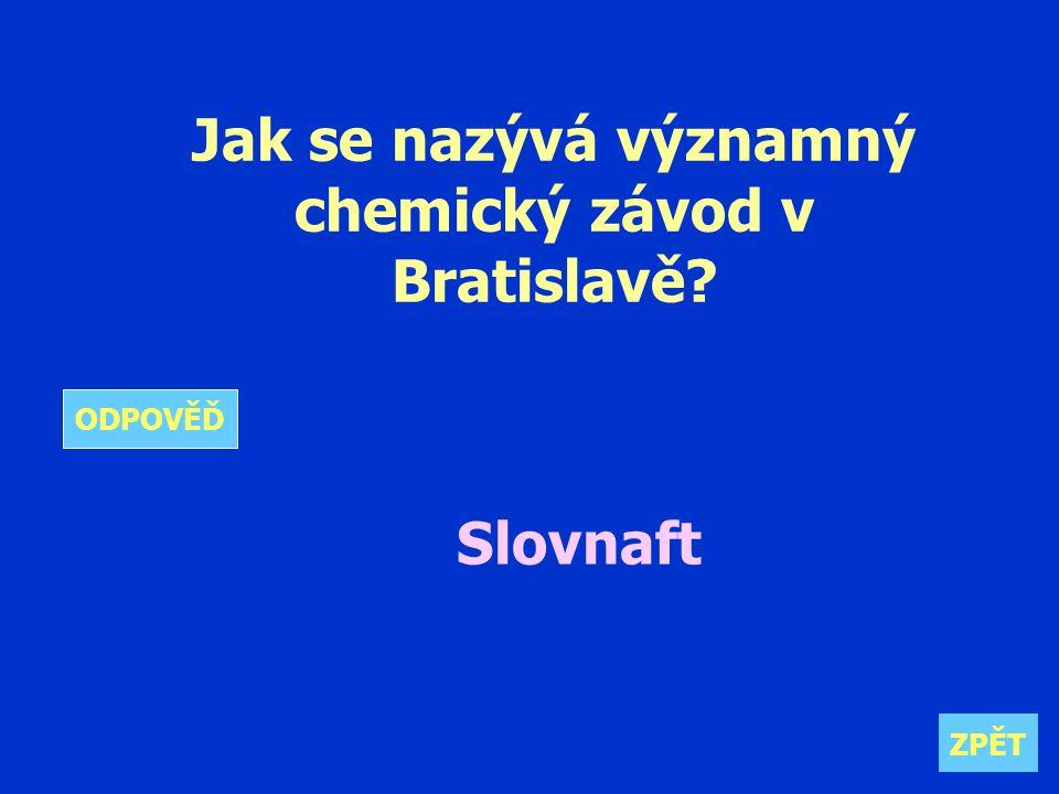 Jak se nazývá významný chemický závod v Bratislavě Slovnaft ZPĚT ODPOVĚĎ
