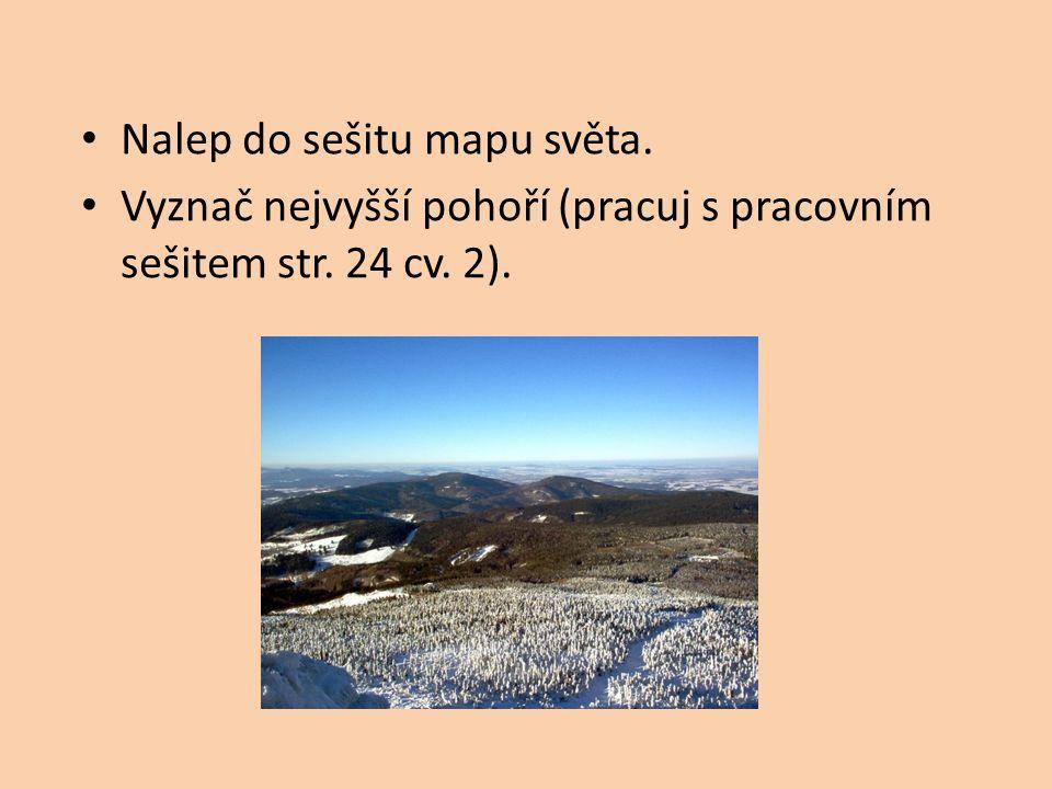Nalep do sešitu mapu světa. Vyznač nejvyšší pohoří (pracuj s pracovním sešitem str. 24 cv. 2).