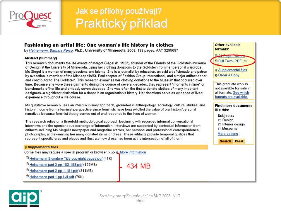 Systémy pro zpřístupňování eVŠKP 2008, VUT, Brno Jak se přílohy používají? Praktický příklad 434 MB