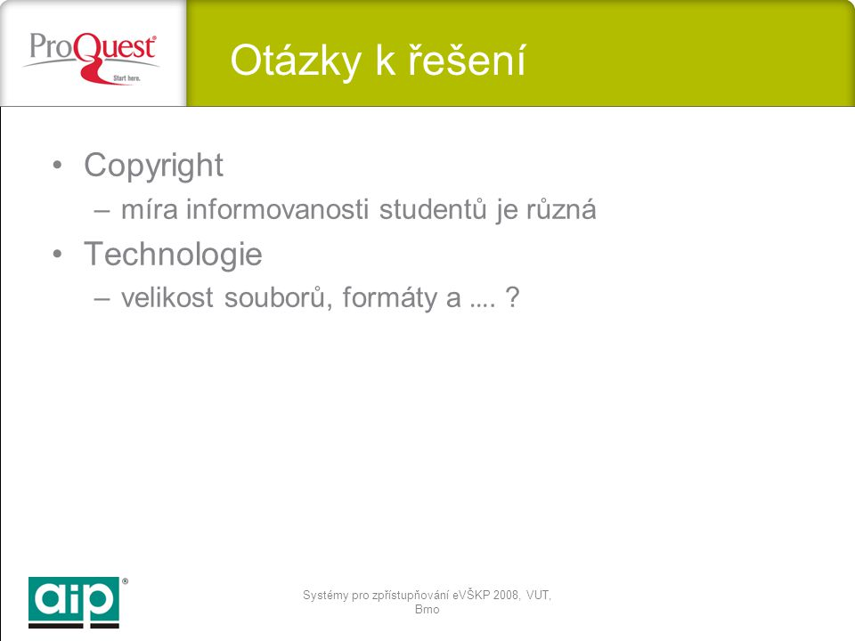 Systémy pro zpřístupňování eVŠKP 2008, VUT, Brno Copyright –míra informovanosti studentů je různá Technologie –velikost souborů, formáty a ….