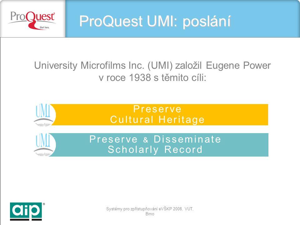 Systémy pro zpřístupňování eVŠKP 2008, VUT, Brno Preserve Cultural Heritage Preserve & Disseminate Scholarly Record University Microfilms Inc.