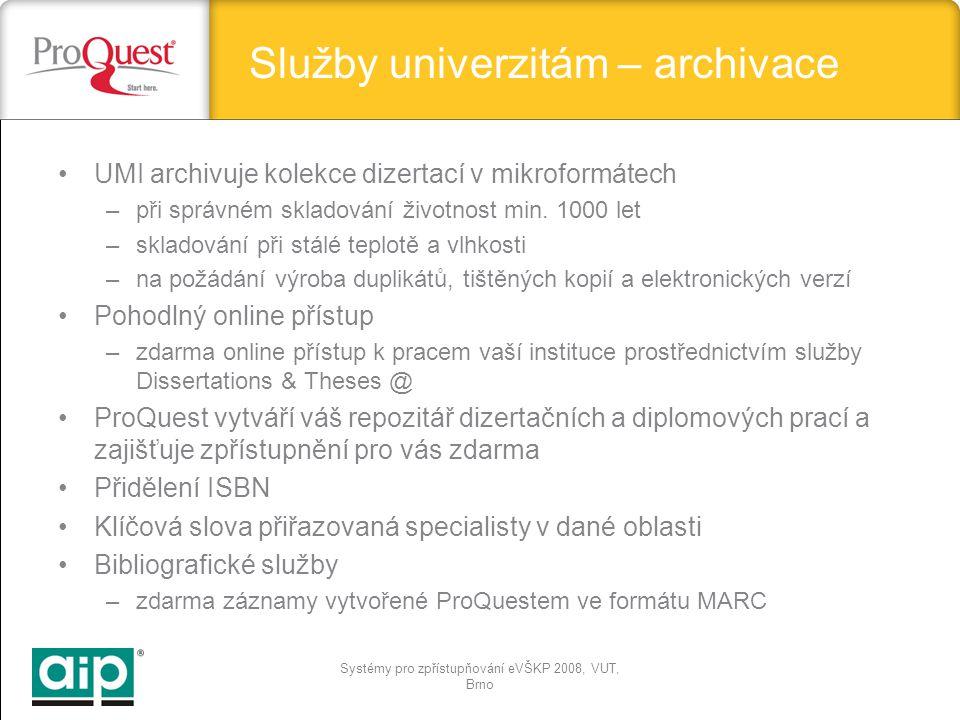 Systémy pro zpřístupňování eVŠKP 2008, VUT, Brno Služby univerzitám – archivace UMI archivuje kolekce dizertací v mikroformátech –při správném skladování životnost min.