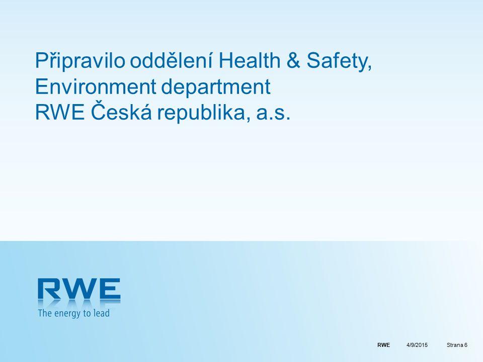 RWEStrana 6 Připravilo oddělení Health & Safety, Environment department RWE Česká republika, a.s. 4/9/2015