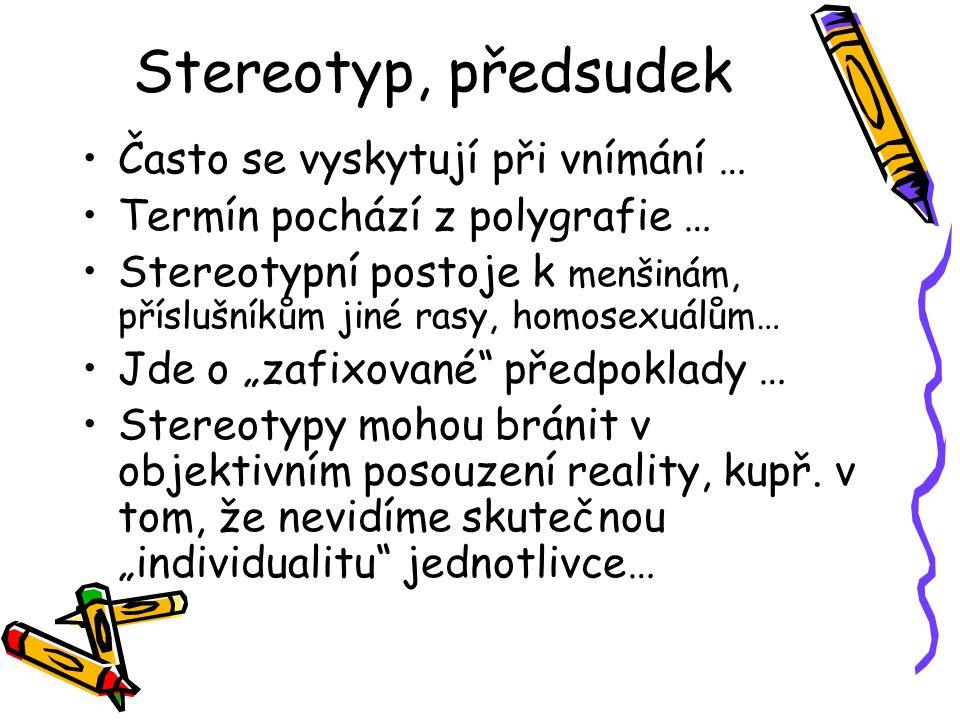 Stereotyp, předsudek Často se vyskytují při vnímání … Termín pochází z polygrafie … Stereotypní postoje k menšinám, příslušníkům jiné rasy, homosexuál
