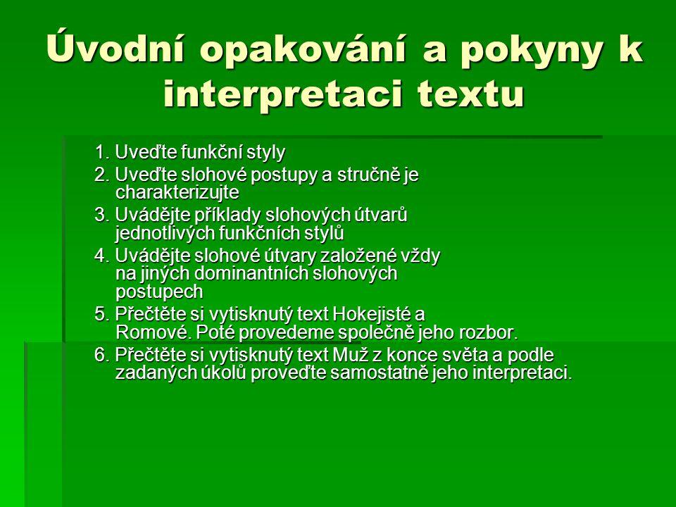 Úvodní opakování a pokyny k interpretaci textu 1. Uveďte funkční styly 2.