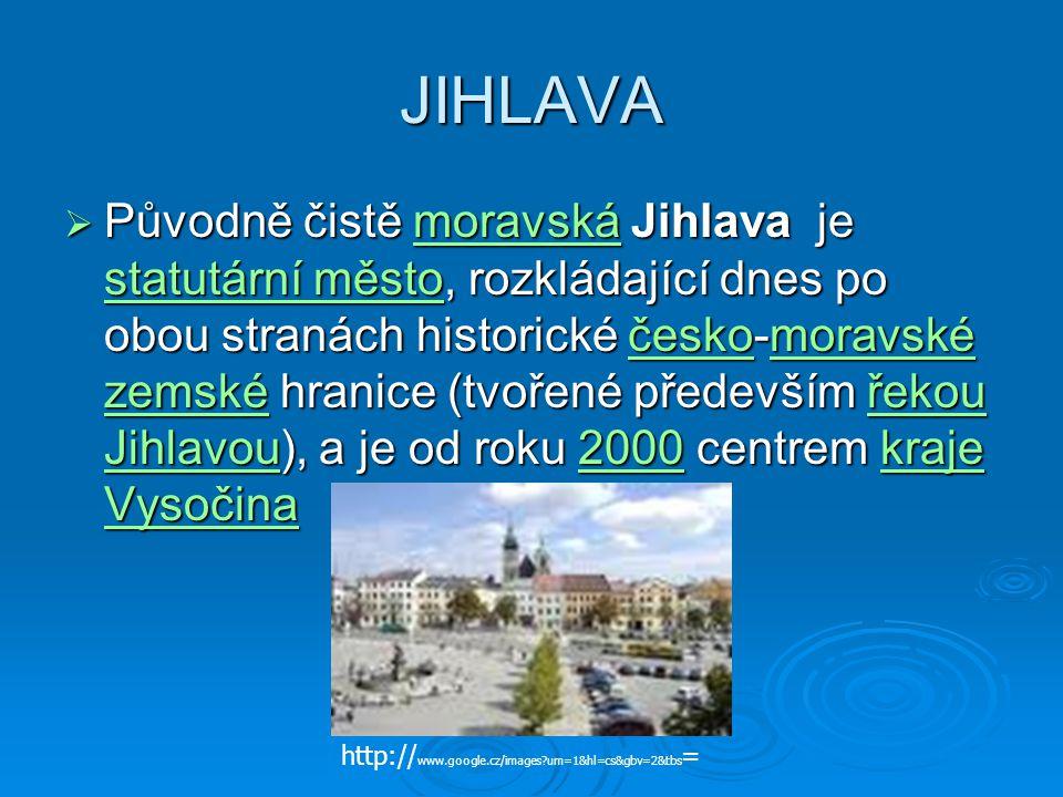 JIHLAVA  Původně čistě moravská Jihlava je statutární město, rozkládající dnes po obou stranách historické česko-moravské zemské hranice (tvořené pře