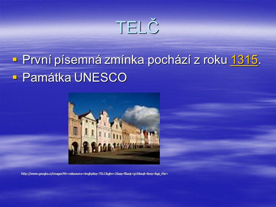 TELČ  První písemná zmínka pochází z roku 1315. 1315  Památka UNESCO http://www.google.cz/images?hl=cs&source=imghp&q=TELC&gbv=2&aq=f&aqi=g10&aql=&o