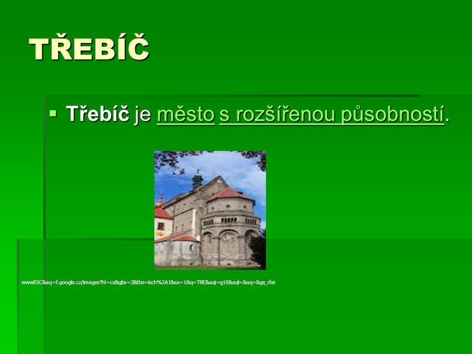 TŘEBÍČ  Třebíč je město s rozšířenou působností. městos rozšířenou působnostíměstos rozšířenou působností http://= wwwBIC&aq=f.google.cz/images?hl=cs