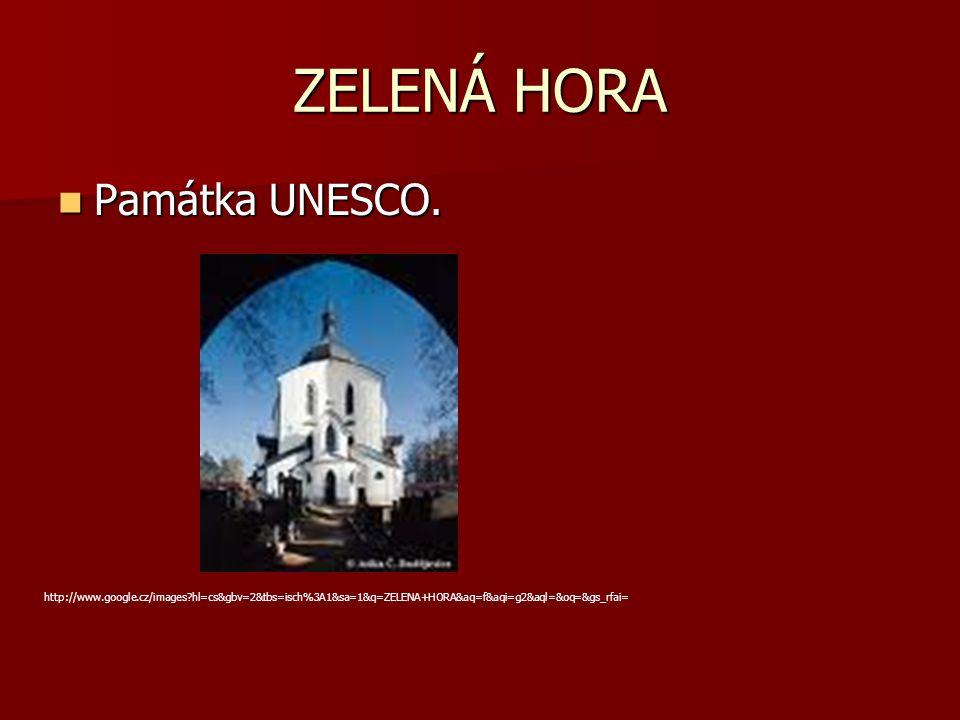 ZELENÁ HORA Památka UNESCO. Památka UNESCO. http://www.google.cz/images?hl=cs&gbv=2&tbs=isch%3A1&sa=1&q=ZELENA+HORA&aq=f&aqi=g2&aql=&oq=&gs_rfai=