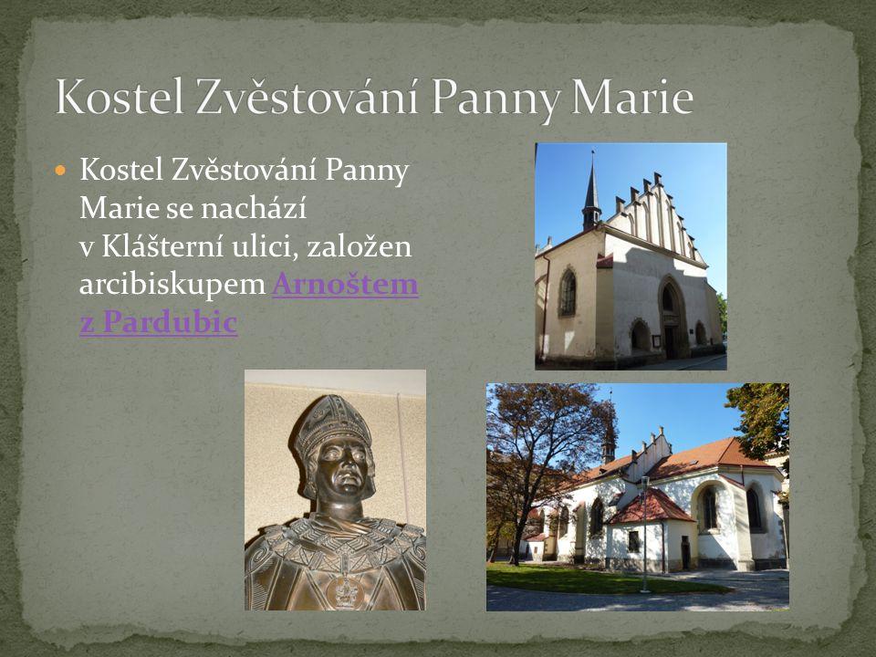 Kostel Zvěstování Panny Marie se nachází v Klášterní ulici, založen arcibiskupem Arnoštem z PardubicArnoštem z Pardubic