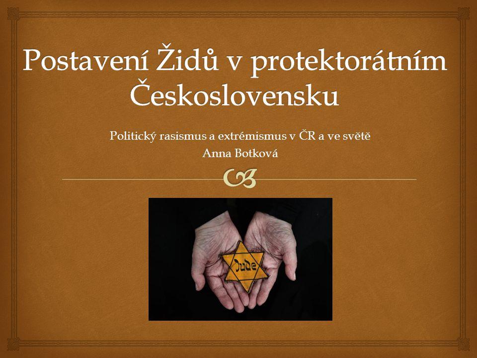 Židé v protektorátu  15.3.1939 – na území protektorátu 118 310 Židů  Definice podle vládního nařízení z 4.7.1939 (duben 1940): Žid ve smyslu tohoto nařízení jest:  kdo pochází od nejméně tří podle rasy úplně židovských prarodičů.