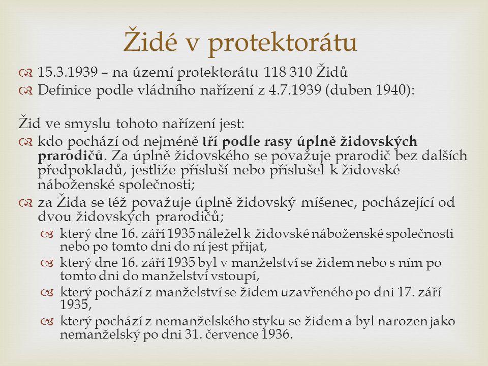 Židé v protektorátu  15.3.1939 – na území protektorátu 118 310 Židů  Definice podle vládního nařízení z 4.7.1939 (duben 1940): Žid ve smyslu tohoto