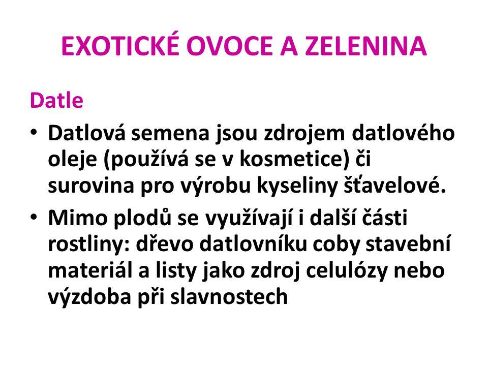 EXOTICKÉ OVOCE A ZELENINA Datle Datlová semena jsou zdrojem datlového oleje (používá se v kosmetice) či surovina pro výrobu kyseliny šťavelové. Mimo p
