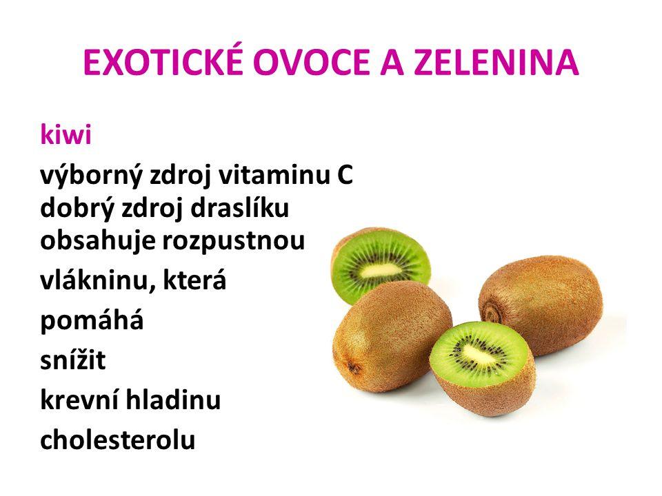 EXOTICKÉ OVOCE A ZELENINA kiwi výborný zdroj vitaminu C dobrý zdroj draslíku obsahuje rozpustnou vlákninu, která pomáhá snížit krevní hladinu choleste