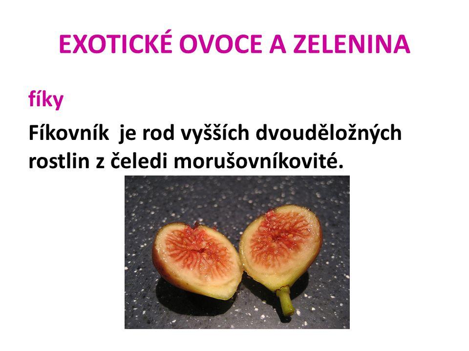EXOTICKÉ OVOCE A ZELENINA fíky Fíkovník je rod vyšších dvouděložných rostlin z čeledi morušovníkovité.