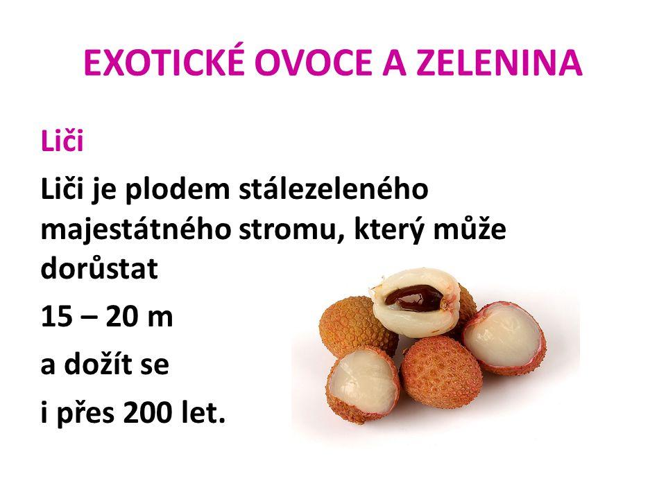 EXOTICKÉ OVOCE A ZELENINA Liči Liči je plodem stálezeleného majestátného stromu, který může dorůstat 15 – 20 m a dožít se i přes 200 let.