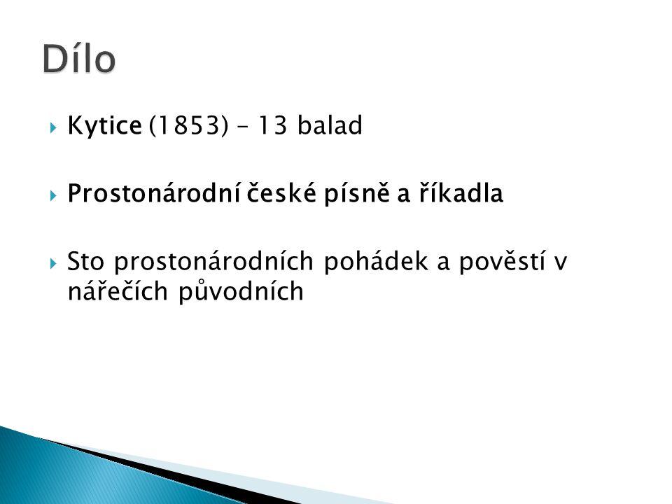  Kytice (1853) – 13 balad  Prostonárodní české písně a říkadla  Sto prostonárodních pohádek a pověstí v nářečích původních