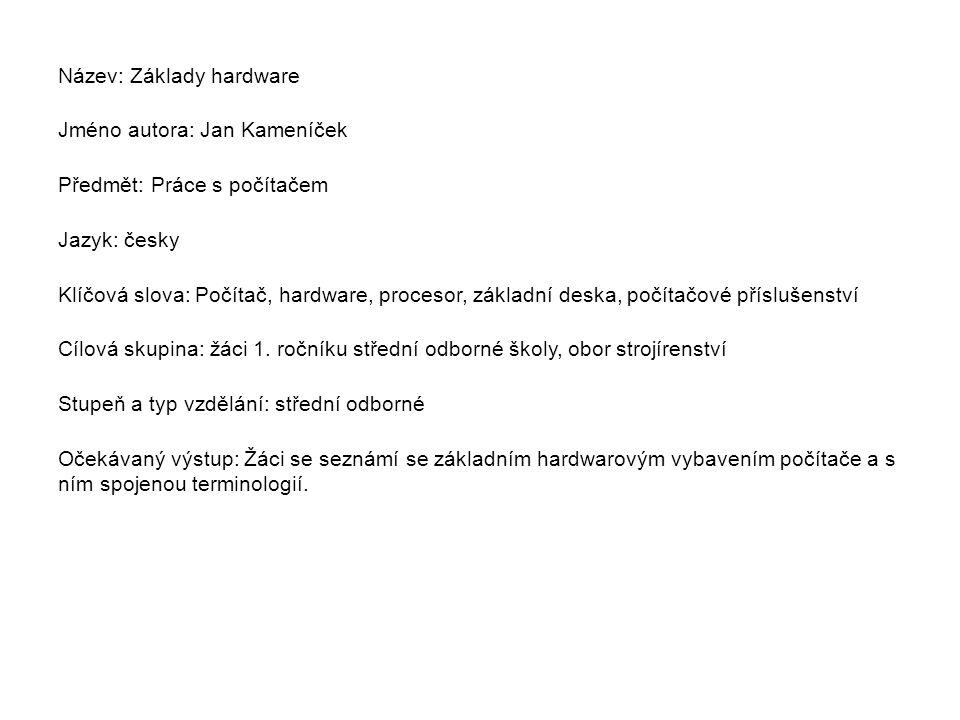 Metodický list/anotace Prezentace seznamuje žáky se základním hardwarovým vybavením počítače a s ním spojenou terminologií.