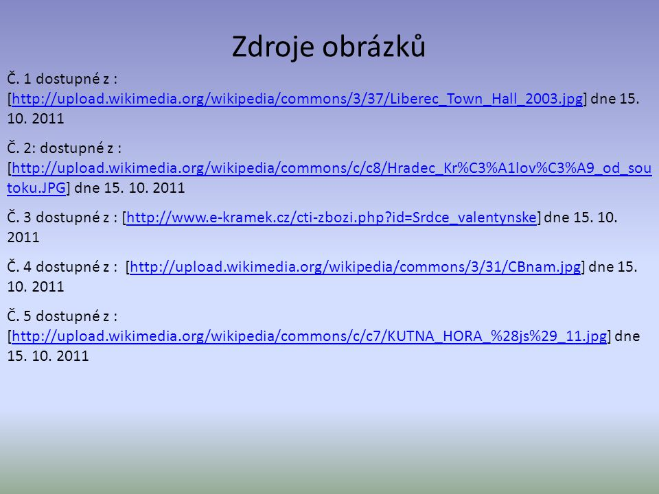 Zdroje obrázků Č. 1 dostupné z : [http://upload.wikimedia.org/wikipedia/commons/3/37/Liberec_Town_Hall_2003.jpg] dne 15. 10. 2011http://upload.wikimed