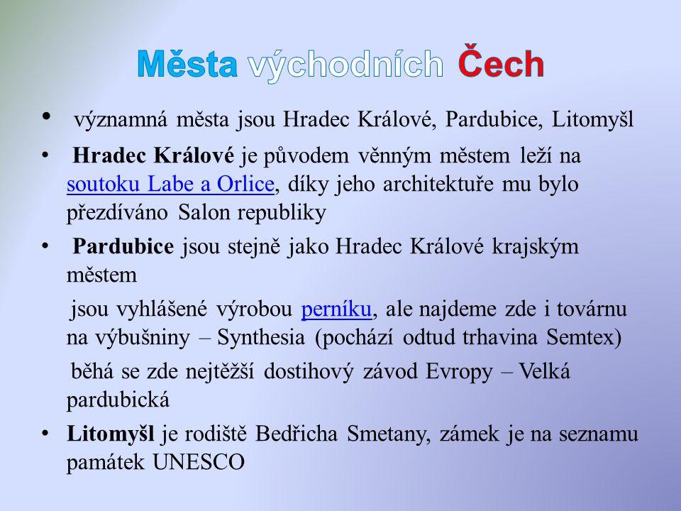 významná města jsou Hradec Králové, Pardubice, Litomyšl Hradec Králové je původem věnným městem leží na soutoku Labe a Orlice, díky jeho architektuře