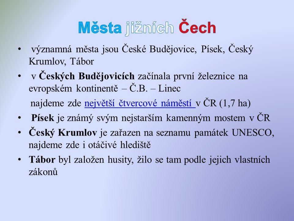 významná města jsou České Budějovice, Písek, Český Krumlov, Tábor v Českých Budějovicích začínala první železnice na evropském kontinentě – Č.B. – Lin