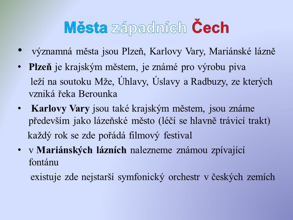 významná města jsou Plzeň, Karlovy Vary, Mariánské lázně Plzeň je krajským městem, je známé pro výrobu piva leží na soutoku Mže, Úhlavy, Úslavy a Radbuzy, ze kterých vzniká řeka Berounka Karlovy Vary jsou také krajským městem, jsou známe především jako lázeňské město (léčí se hlavně trávicí trakt) každý rok se zde pořádá filmový festival v Mariánských lázních nalezneme známou zpívající fontánu existuje zde nejstarší symfonický orchestr v českých zemích