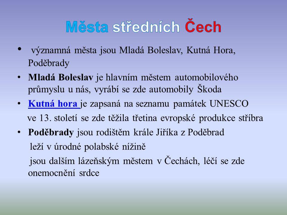 významná města jsou Mladá Boleslav, Kutná Hora, Poděbrady Mladá Boleslav je hlavním městem automobilového průmyslu u nás, vyrábí se zde automobily Ško