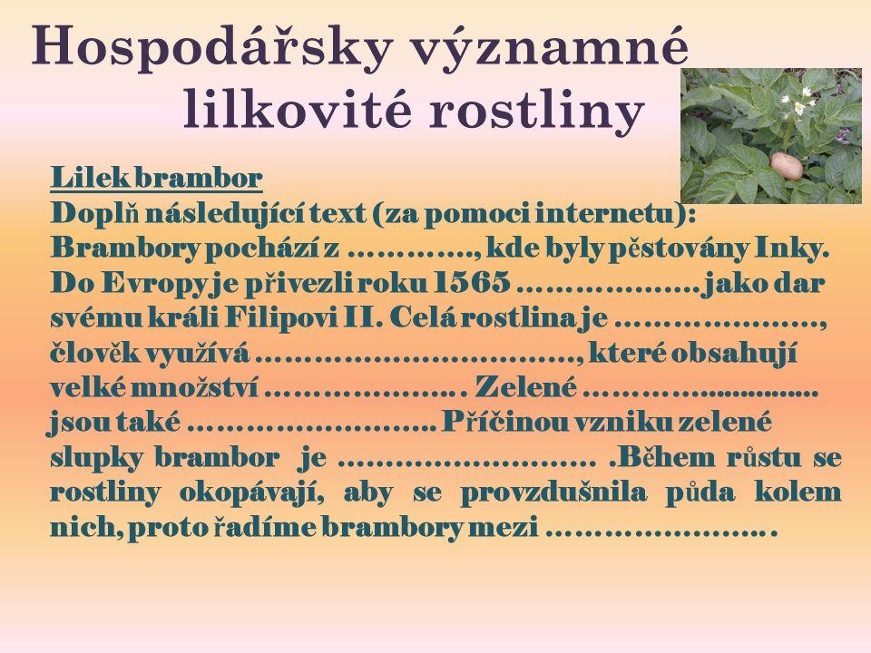 Hospodářsky významné lilkovité rostliny Lilek brambor Dopl ň následující text (za pomoci internetu): Brambory pochází z …………., kde byly p ě stovány Inky.