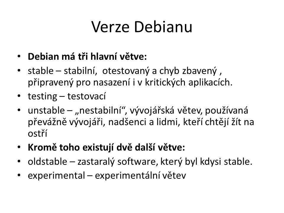 Verze Debianu Debian má tři hlavní větve: stable – stabilní, otestovaný a chyb zbavený, připravený pro nasazení i v kritických aplikacích. testing – t