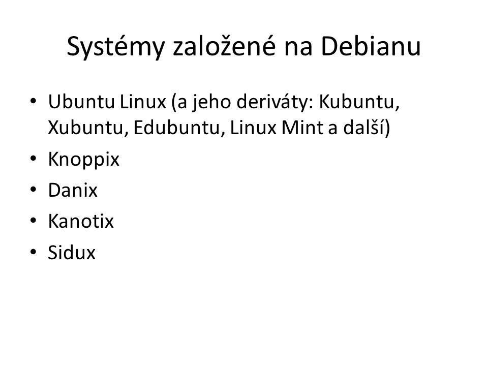 Systémy založené na Debianu Ubuntu Linux (a jeho deriváty: Kubuntu, Xubuntu, Edubuntu, Linux Mint a další) Knoppix Danix Kanotix Sidux