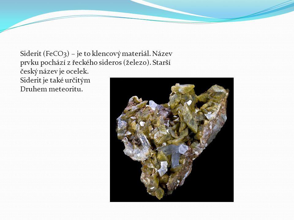Siderit (FeCO3) – je to klencový materiál. Název prvku pochází z řeckého sideros (železo).