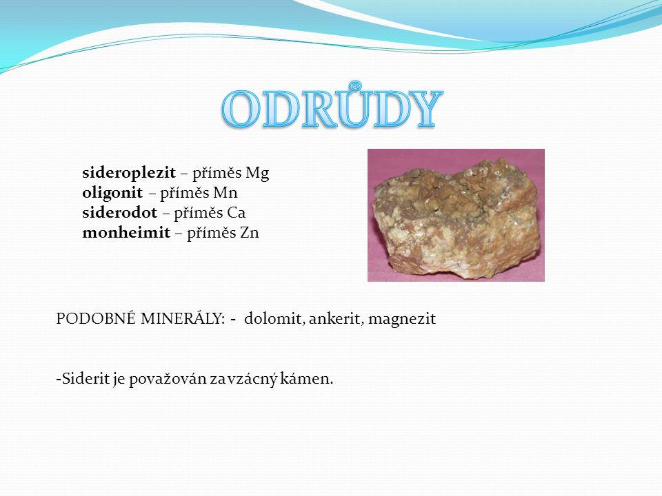 sideroplezit – příměs Mg oligonit – příměs Mn siderodot – příměs Ca monheimit – příměs Zn PODOBNÉ MINERÁLY: - dolomit, ankerit, magnezit -Siderit je považován za vzácný kámen.