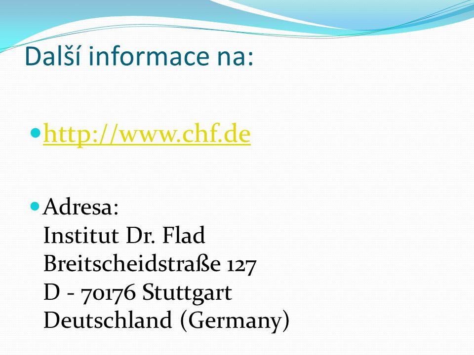 Další informace na: http://www.chf.de Adresa: Institut Dr. Flad Breitscheidstraße 127 D - 70176 Stuttgart Deutschland (Germany)
