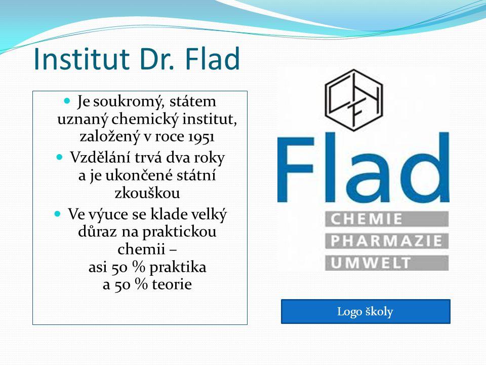Institut Dr. Flad Je soukromý, státem uznaný chemický institut, založený v roce 1951 Vzdělání trvá dva roky a je ukončené státní zkouškou Ve výuce se