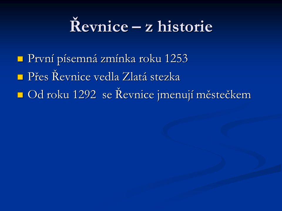 Řevnice – z historie První písemná zmínka roku 1253 První písemná zmínka roku 1253 Přes Řevnice vedla Zlatá stezka Přes Řevnice vedla Zlatá stezka Od