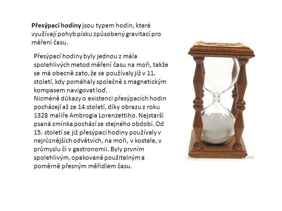 Přesýpací hodiny jsou typem hodin, které využívají pohyb písku způsobený gravitací pro měření času.