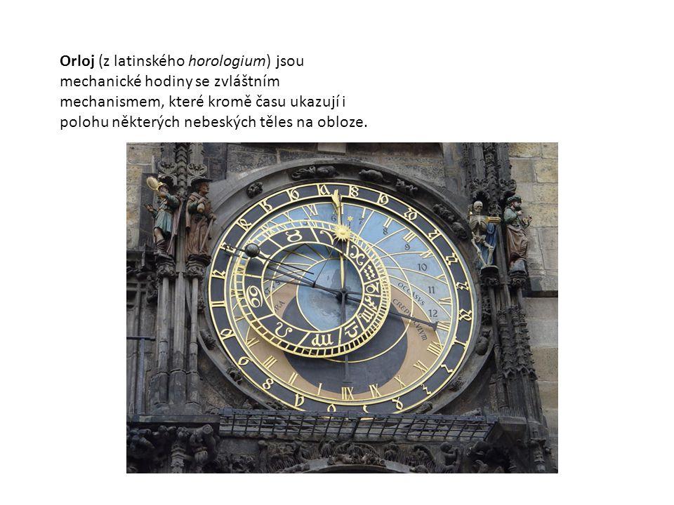 Orloj (z latinského horologium) jsou mechanické hodiny se zvláštním mechanismem, které kromě času ukazují i polohu některých nebeských těles na obloze