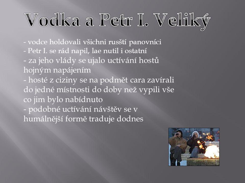 - vodce holdovali všichni rusští panovníci - Petr I.