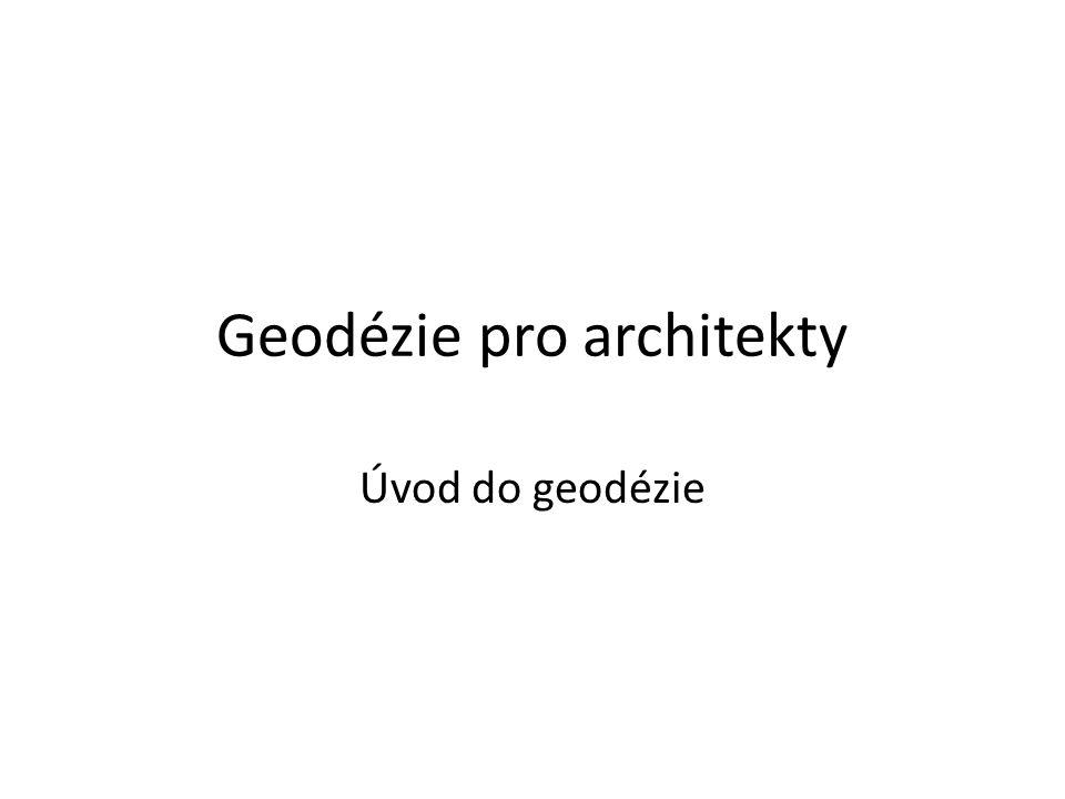 Geodézie pro architekty Úvod do geodézie