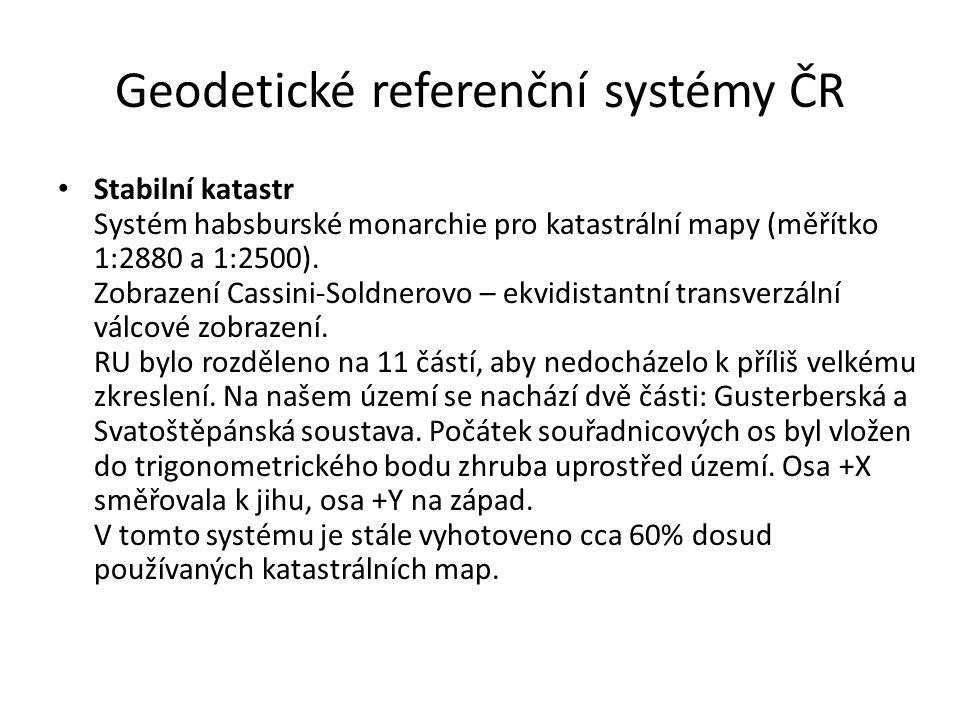 Geodetické referenční systémy ČR Stabilní katastr Systém habsburské monarchie pro katastrální mapy (měřítko 1:2880 a 1:2500). Zobrazení Cassini-Soldne