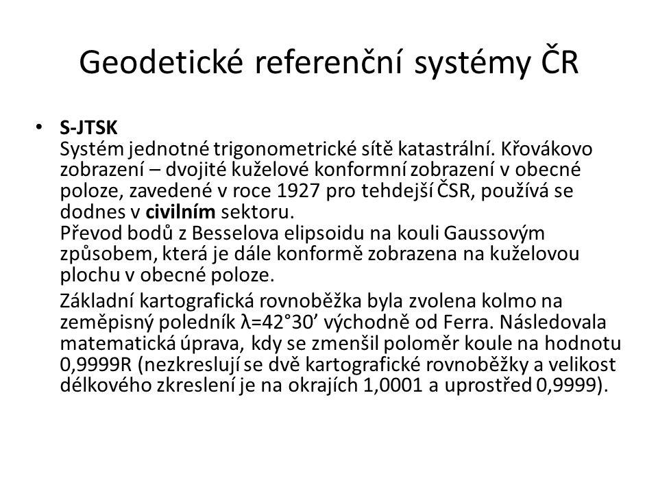 Geodetické referenční systémy ČR S-JTSK Systém jednotné trigonometrické sítě katastrální. Křovákovo zobrazení – dvojité kuželové konformní zobrazení v