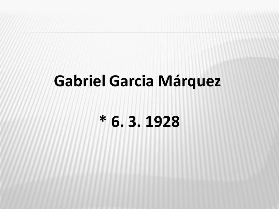 3 Gabriel Garcia Márquez * 6. 3. 1928