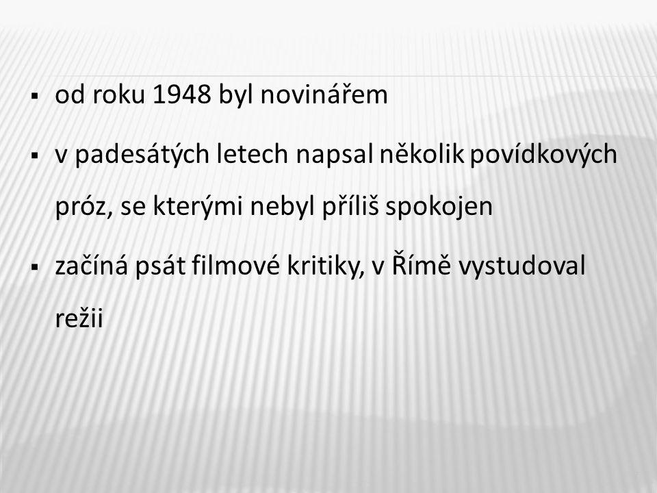  od roku 1948 byl novinářem  v padesátých letech napsal několik povídkových próz, se kterými nebyl příliš spokojen  začíná psát filmové kritiky, v Římě vystudoval režii 7