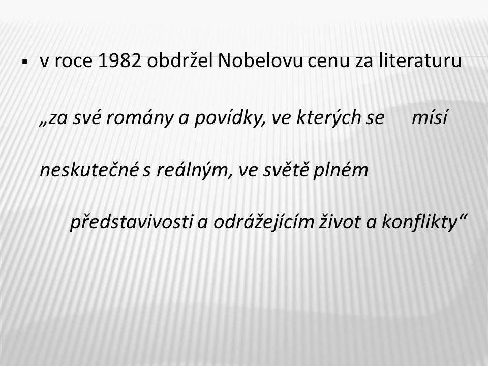 """ v roce 1982 obdržel Nobelovu cenu za literaturu """"za své romány a povídky, ve kterých se mísí neskutečné s reálným, ve světě plném představivosti a odrážejícím život a konflikty 9"""
