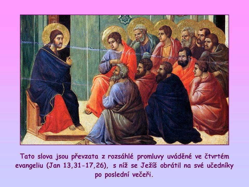Tato slova jsou převzata z rozsáhlé promluvy uváděné ve čtvrtém evangeliu (Jan 13,31-17,26), s níž se Ježíš obrátil na své učedníky po poslední večeři.