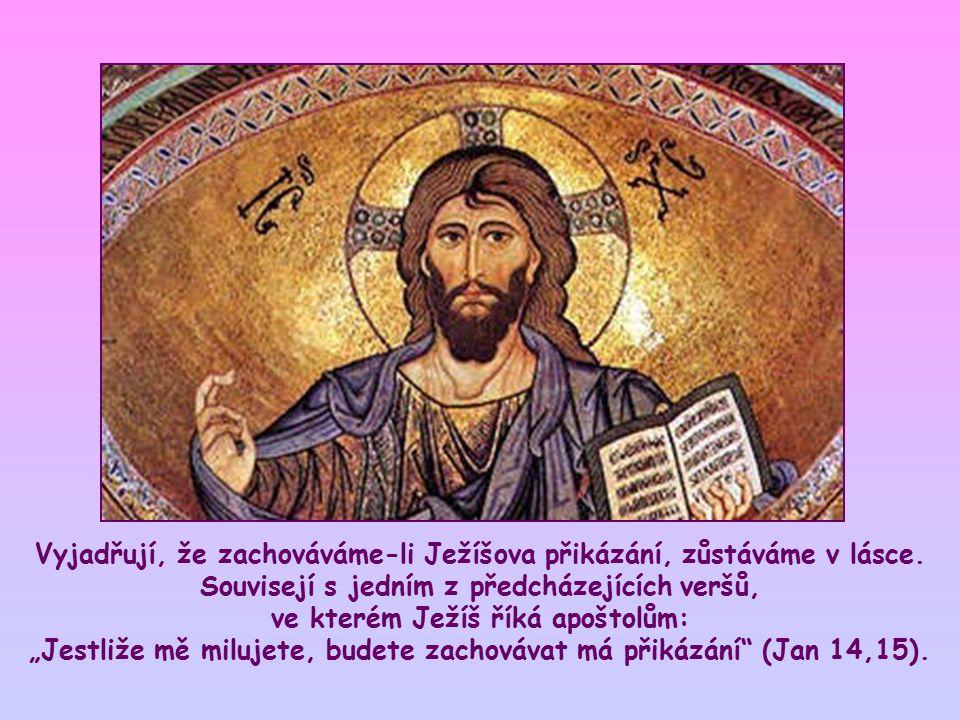 Vyjadřují, že zachováváme-li Ježíšova přikázání, zůstáváme v lásce.