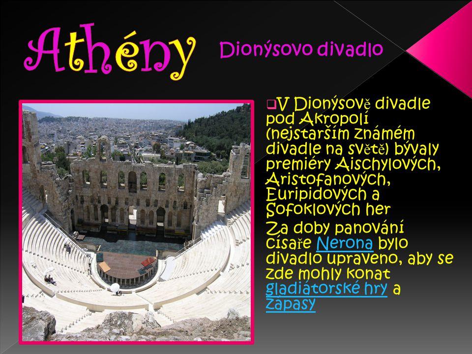  V Dionýsov ě divadle pod Akropolí (nejstarším známém divadle na sv ě t ě ) bývaly premiéry Aischylových, Aristofanových, Euripidových a Sofoklových